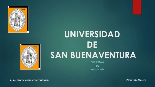 UNIVERSIDAD DE SAN BUENAVENTURA PROGRAMA DE PSICOLOGÍA Pérez Peña MarolysTaller PSICOLOGIA COMUNITARIA