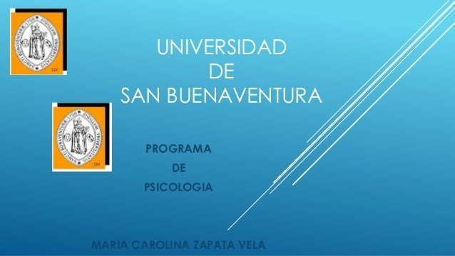 UNIVERSIDAD DE SAN BUENAVENTURA PROGRAMA DE PSICOLOGIA MARIA CAROLINA ZAPATA VELA
