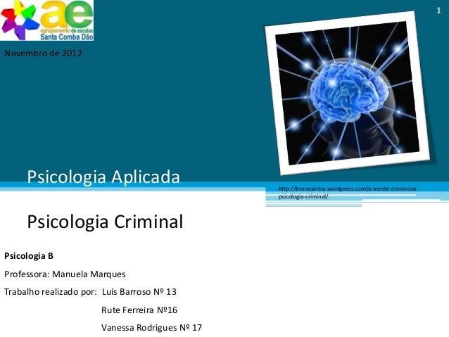 Psicologia AplicadaPsicologia CriminalPsicologia BProfessora: Manuela MarquesTrabalho realizado por: Luís Barroso Nº 13Rut...