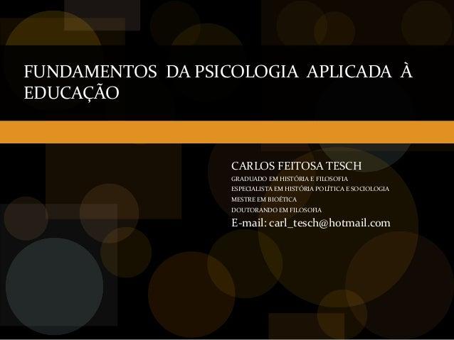 FUNDAMENTOS DA PSICOLOGIA APLICADA ÀEDUCAÇÃO                   CARLOS FEITOSA TESCH                   GRADUADO EM HISTÓRIA...