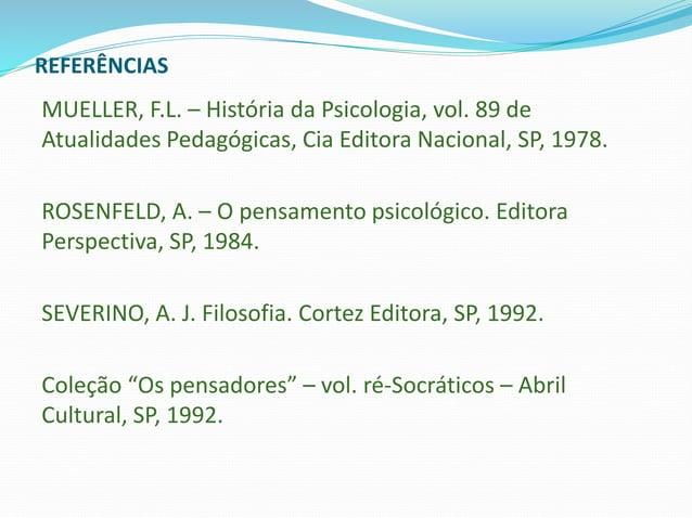 REFERÊNCIAS MUELLER, F.L. – História da Psicologia, vol. 89 de Atualidades Pedagógicas, Cia Editora Nacional, SP, 1978. RO...