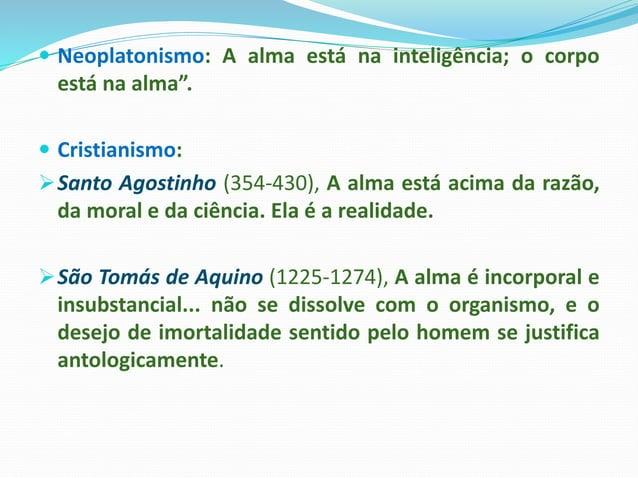 """ Neoplatonismo: A alma está na inteligência; o corpo está na alma"""".  Cristianismo: Santo Agostinho (354-430), A alma es..."""