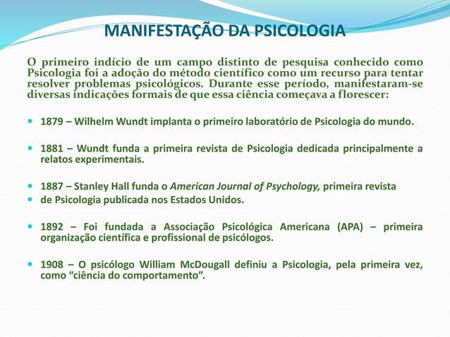 MANIFESTAÇÃO DA PSICOLOGIA O primeiro indício de um campo distinto de pesquisa conhecido como Psicologia foi a adoção do m...
