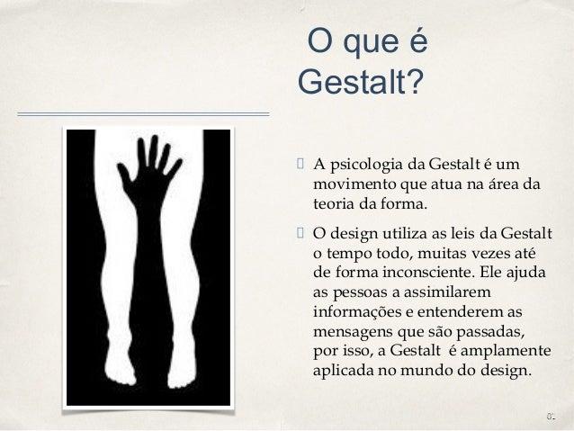 0101 O que é Gestalt? A psicologia da Gestalt é um movimento que atua na área da teoria da forma. O design utiliza as leis...