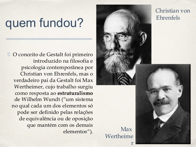 0101 quem fundou? O conceito de Gestalt foi primeiro introduzido na filosofia e psicologia contemporânea por Christian von...
