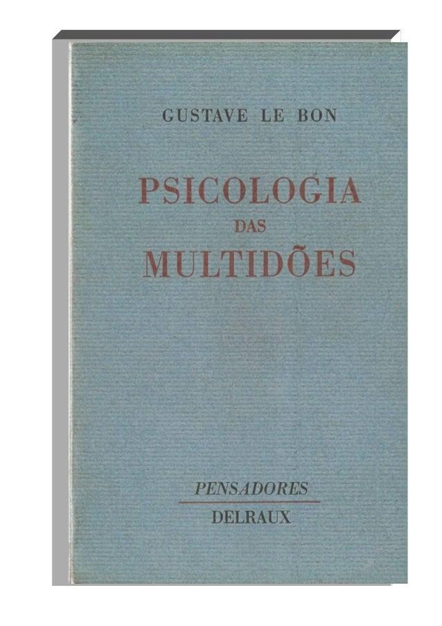 « PENSADORES »  COLEÇÃO DIRIGIDA POR GÉRARD LEROUX  GUSTAVE LE BON  Psicologia das multidões  TRADUÇÃO DE IVONE MOURA DELR...