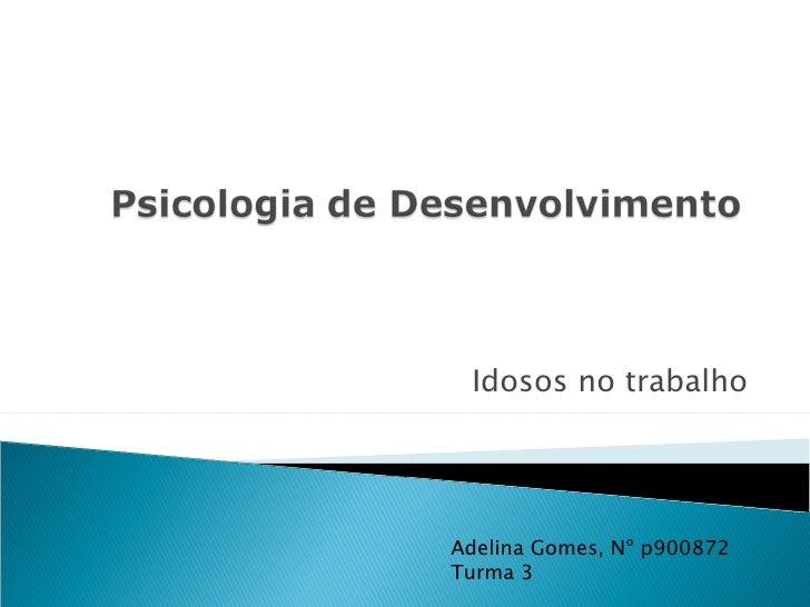 Idosos no trabalho Adelina Gomes, Nº p900872 Turma 3
