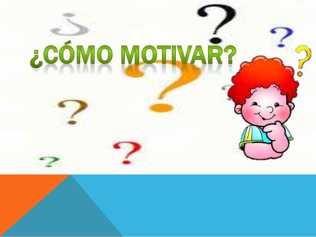 La motivación son los estímulos que mueven  a la persona a realizar determinadas acciones  y persistir en ellas para su cu...
