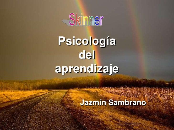 Psicologíadelaprendizaje<br />Skinner<br />Jazmín Sambrano<br />