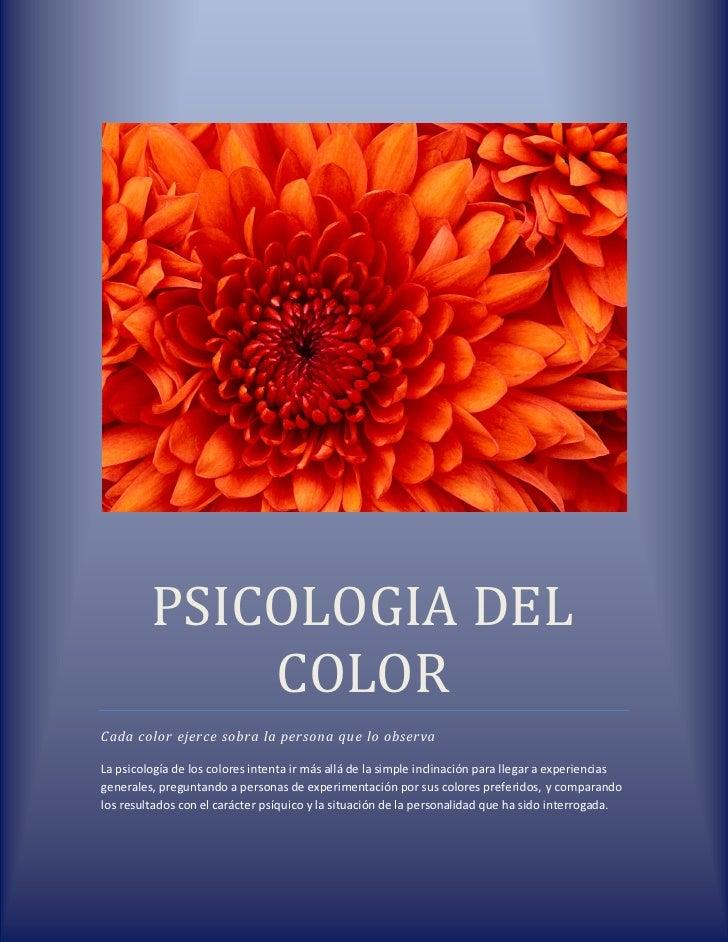 PSICOLOGIA DEL             COLORCada color ejerce sobra la persona que lo observaLa psicología de los colores intenta ir m...