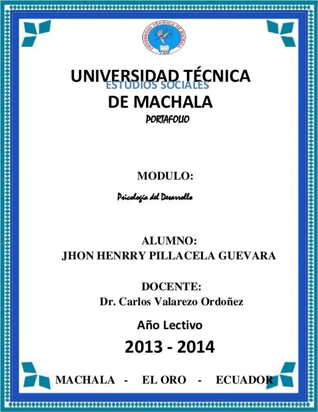 UNIVERSIDAD TÉCNICA ESTUDIOS SOCIALES DE MACHALA PORTAFOLIO  MODULO: Psicología del Desarrollo  ALUMNO: JHON HENRRY PILLAC...