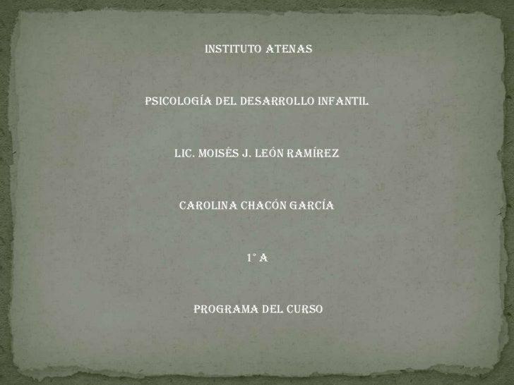 instituto AtenasPsicología del desarrollo infantil    Lic. Moisés J. León Ramírez     Carolina Chacón García              ...