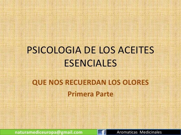 PSICOLOGIA DE LOS ACEITES           ESENCIALES      QUE NOS RECUERDAN LOS OLORES               Primera Partenaturamediceur...
