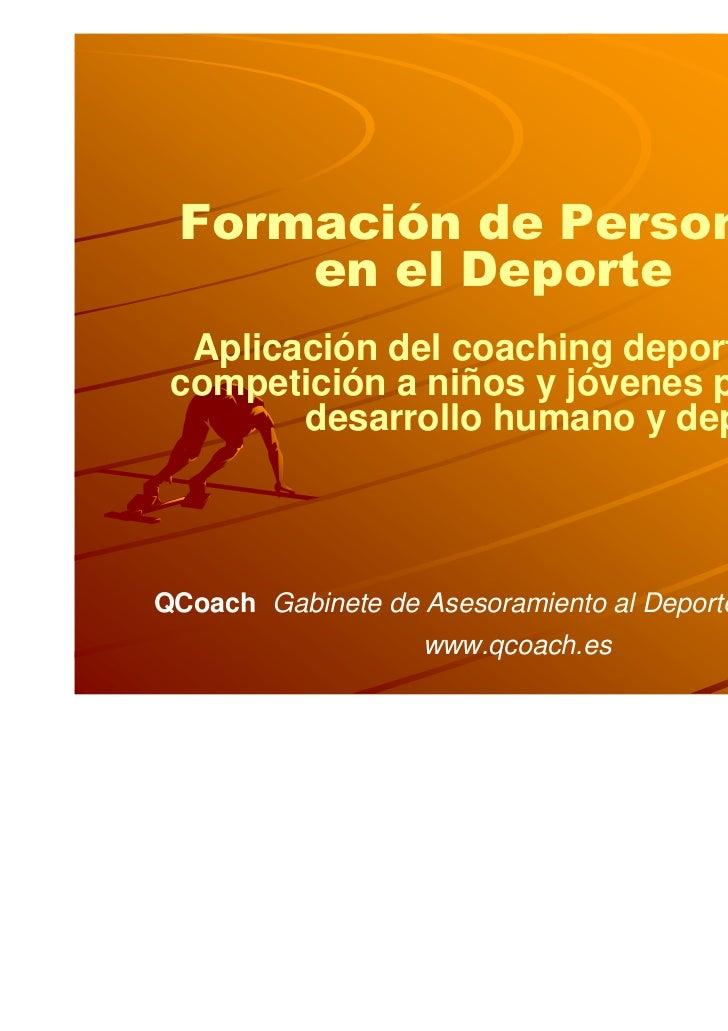 Formación de Personas     en el Deporte  Aplicación del coaching deportivo de competición a niños y jóvenes para su       ...