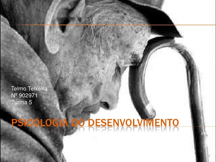 Psicologia do Desenvolvimento<br />Telmo Teixeira<br />Nº 902971<br />Turma 5<br />1<br />