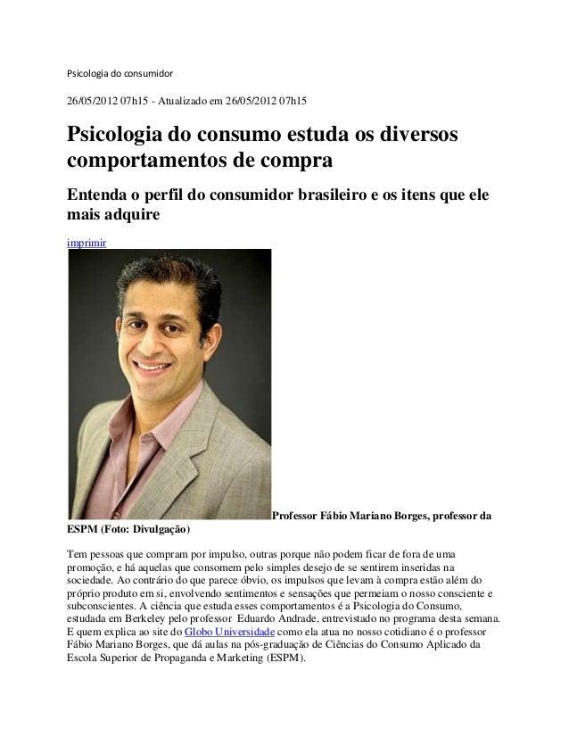 Psicologia do consumidor 26/05/2012 07h15 - Atualizado em 26/05/2012 07h15 Psicologia do consumo estuda os diversos compor...