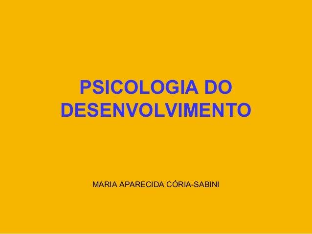 PSICOLOGIA DO DESENVOLVIMENTO MARIA APARECIDA CÓRIA-SABINI