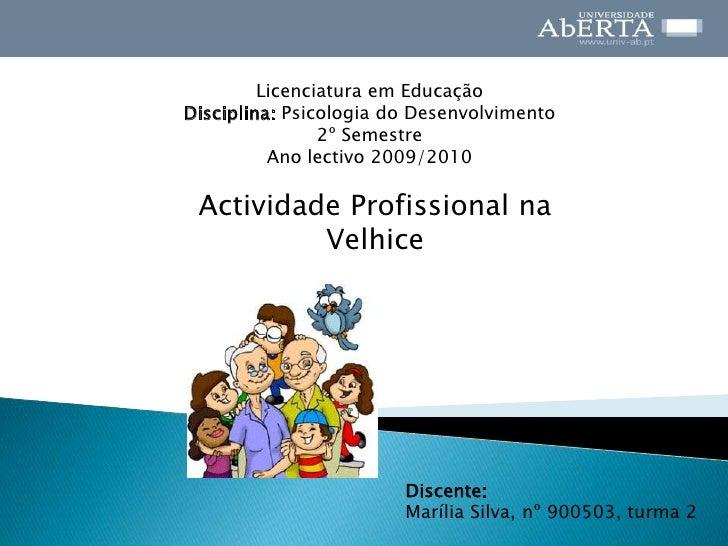 Licenciatura em Educação<br />Disciplina: Psicologia do Desenvolvimento<br />2º Semestre<br />Ano lectivo 2009/2010<br />A...