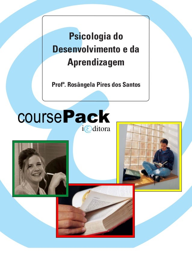 Psicologia do  Desenvolvimento e da  Aprendizagem  Profª. Rosângela Pires dos Santos  coursePack  i ditora