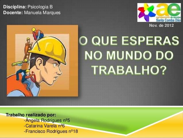 Nov. de 2012Trabalho realizado por:-Ângela Rodrigues nº5-Catarina Varela nº6-Francisco Rodrigues nº18Disciplina: Psicologi...
