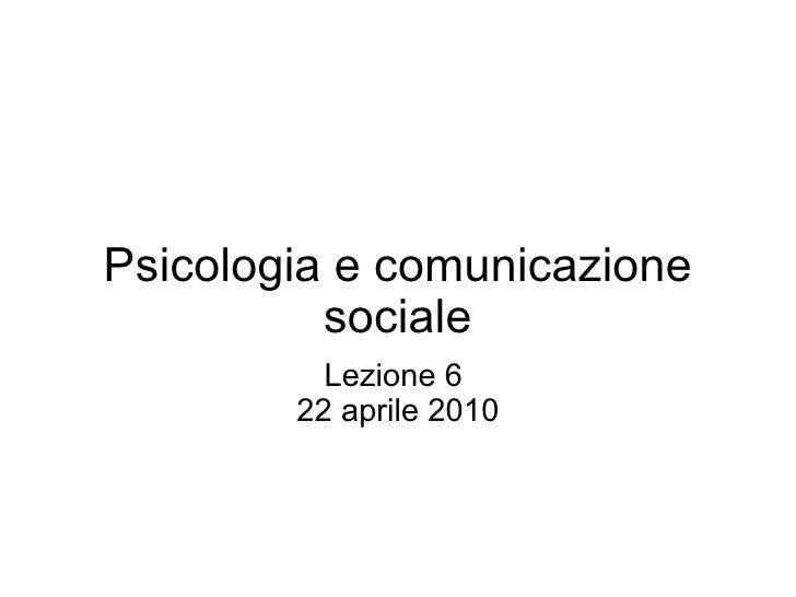 Psicologia e comunicazione sociale Lezione 6  22 aprile 2010