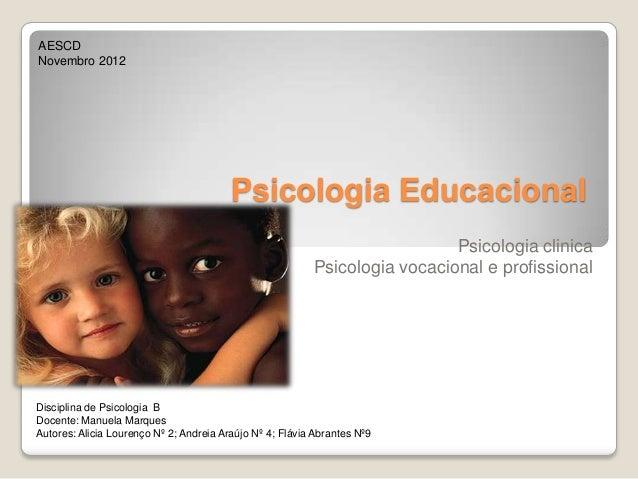Psicologia EducacionalPsicologia clinicaPsicologia vocacional e profissionalAESCDNovembro 2012Disciplina de Psicologia BDo...