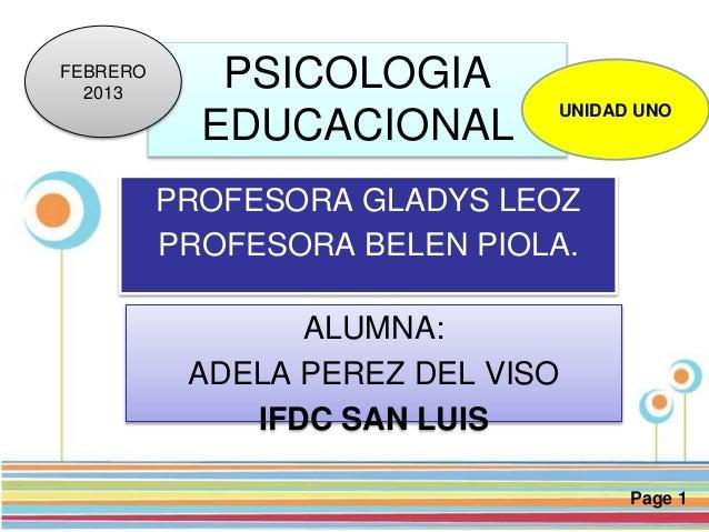 Page 1 PSICOLOGIA EDUCACIONAL PROFESORA GLADYS LEOZ PROFESORA BELEN PIOLA. ALUMNA: ADELA PEREZ DEL VISO IFDC SAN LUIS FEBR...