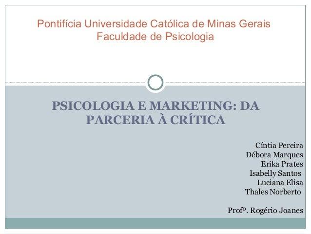 Pontifícia Universidade Católica de Minas Gerais Faculdade de Psicologia  PSICOLOGIA E MARKETING: DA PARCERIA À CRÍTICA Cí...