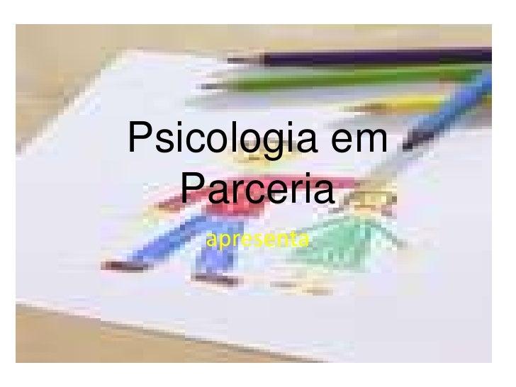 Psicologia em Parceria<br />apresenta<br />