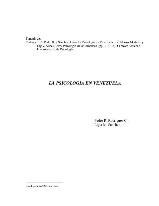 Tomado de: Rodríguez C., Pedro R. y Sánchez, Ligia. La Psicología en Venezuela. En: Alonso, Modesto y Eagly, Alice (1999)....