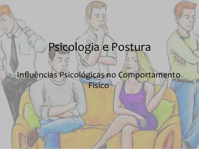 Psicologia e Postura  Influências Psicológicas no Comportamento  Físico