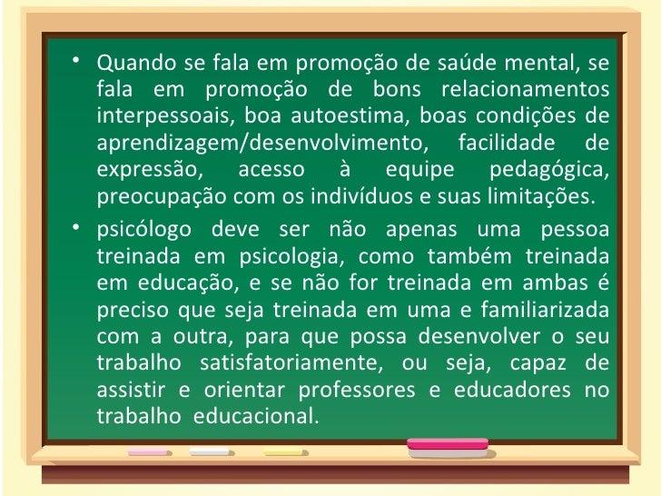 • Quando se fala em promoção de saúde mental, se  fala em promoção de bons relacionamentos  interpessoais, boa autoestima,...
