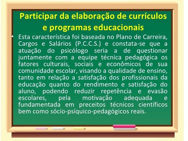 Participar da elaboração de currículos        e programas educacionais• Esta característica foi baseada no Plano de Carrei...