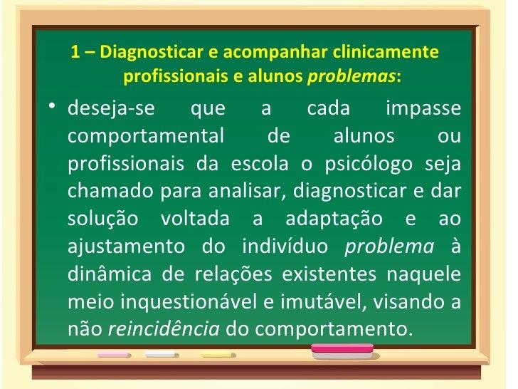 1 – Diagnosticar e acompanhar clinicamente         profissionais e alunos problemas:• deseja-se    que     a   cada    imp...