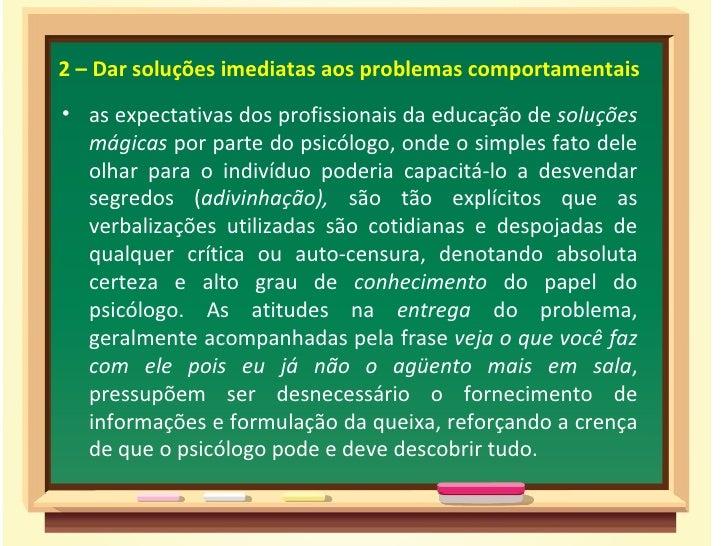 2 – Dar soluções imediatas aos problemas comportamentais• as expectativas dos profissionais da educação de soluções  mágic...