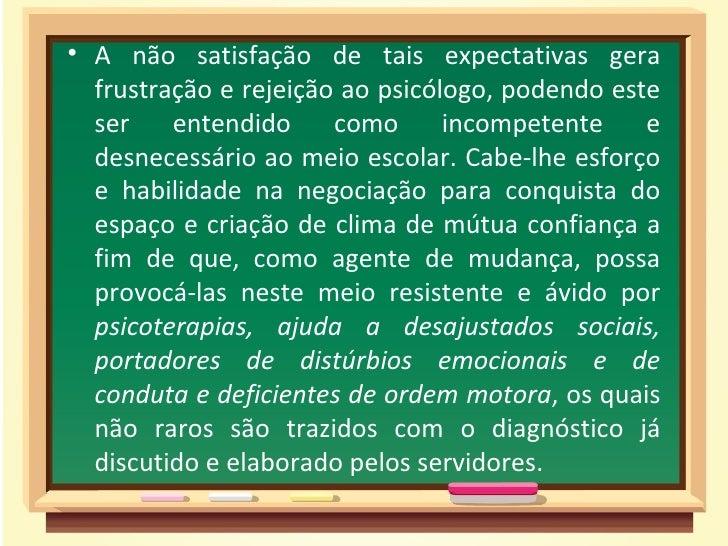 • A não satisfação de tais expectativas gera  frustração e rejeição ao psicólogo, podendo este  ser    entendido     como ...