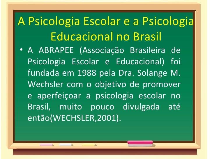 A Psicologia Escolar e a Psicologia      Educacional no Brasil• A ABRAPEE (Associação Brasileira de  Psicologia Escolar e ...