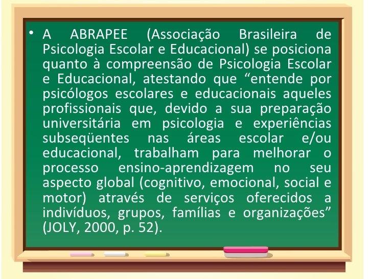 • A ABRAPEE (Associação Brasileira de  Psicologia Escolar e Educacional) se posiciona  quanto à compreensão de Psicologia ...