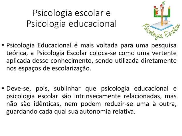 História de Psicologia Escolar • Os adeptos da Psicologia Escolar Aplicada inseriram sua psicologia no mudo real, nas esco...
