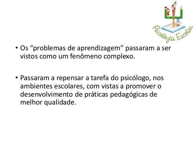 • Principais críticas: • a)às explicações a respeito das dificuldades de aprendizagem, focadas na criança e na teoria da C...