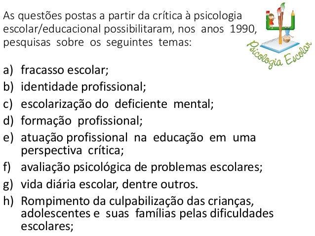ATIVIDADES DESENVOLVIDAS PELO PSICOLOGO ESCOLAR • Os psicólogos escolares tem procurado atuar junto ao corpo docente e dis...