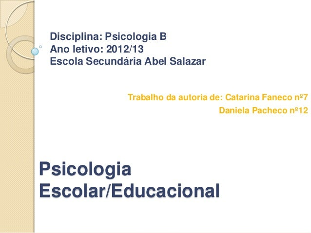 PsicologiaEscolar/EducacionalTrabalho da autoria de: Catarina Faneco nº7Daniela Pacheco nº12Disciplina: Psicologia BAno le...