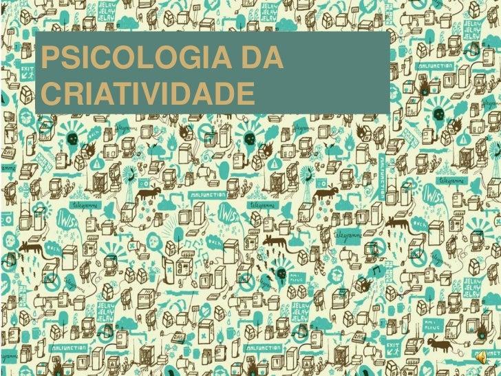 PSICOLOGIA DA CRIATIVIDADE<br />