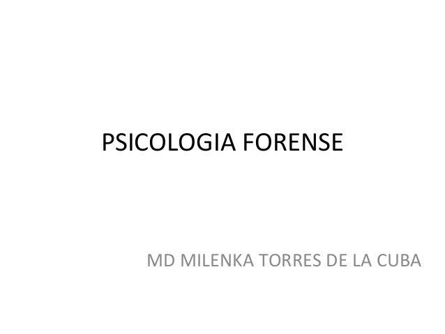 PSICOLOGIA FORENSE   MD MILENKA TORRES DE LA CUBA