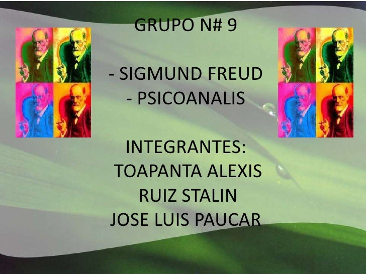 GRUPO N# 9 - SIGMUND FREUD- PSICOANALIS INTEGRANTES: TOAPANTA ALEXISRUIZ STALIN JOSE LUIS PAUCAR<br />