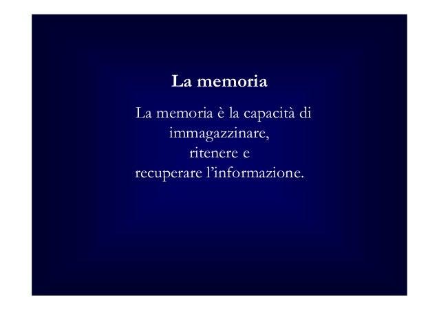 La memoria La memoria è la capacità di immagazzinare, ritenere e recuperare l'informazione.