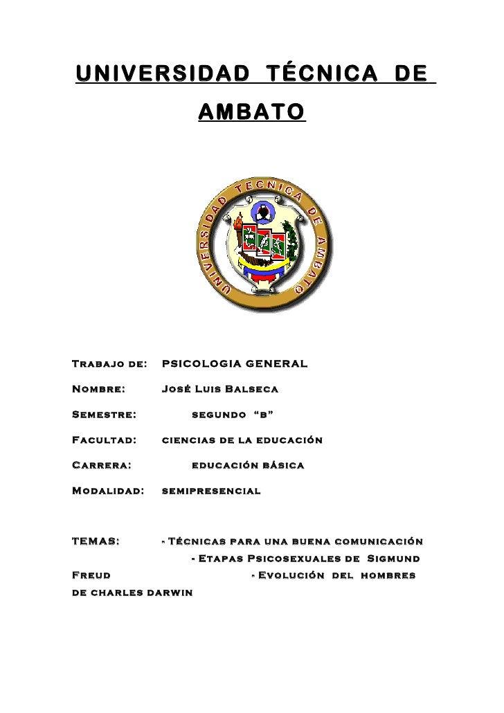 UNIVERSIDAD TÉCNICA DE                    AMBATOTrabajo de:   PSICOLOGIA GENERALNombre:       José Luis BalsecaSemestre:  ...