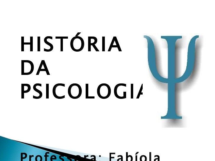 HISTÓRIA   daDAPSICOLOGIA