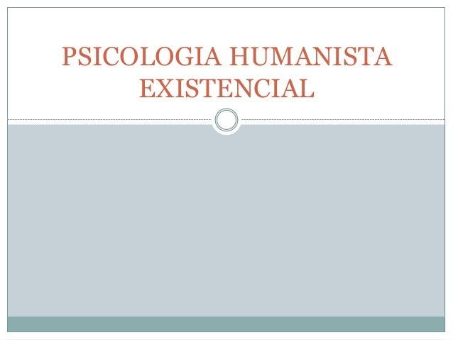 PSICOLOGIA HUMANISTA     EXISTENCIAL