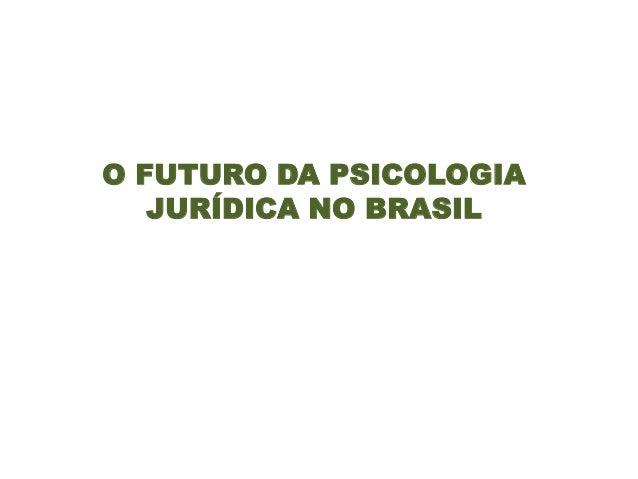 O FUTURO DA PSICOLOGIA JURÍDICA NO BRASIL